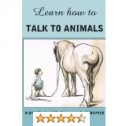 Learn How to Talk to Animals